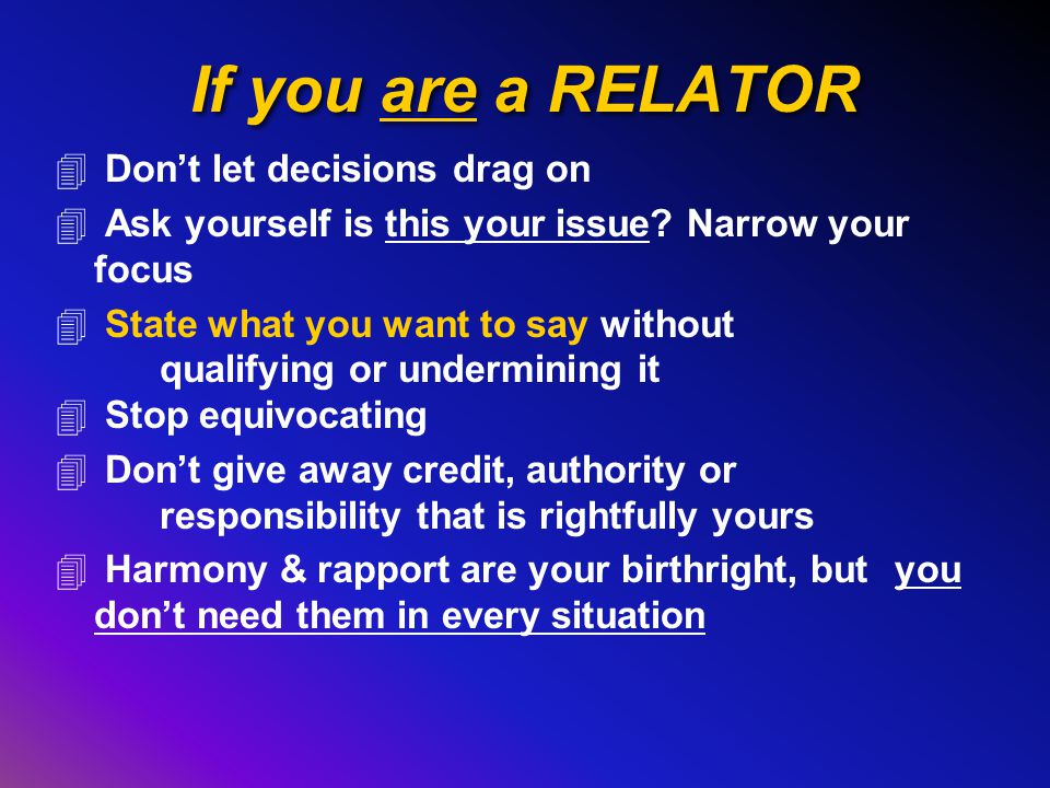 If you are a RELATOR 4 Don't let decisions drag on 4 Ask yourself is this your issue.