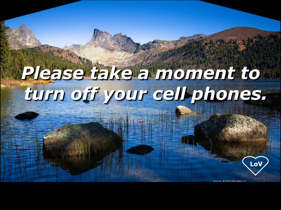 LoV Please take a moment to turn off your cell phones.