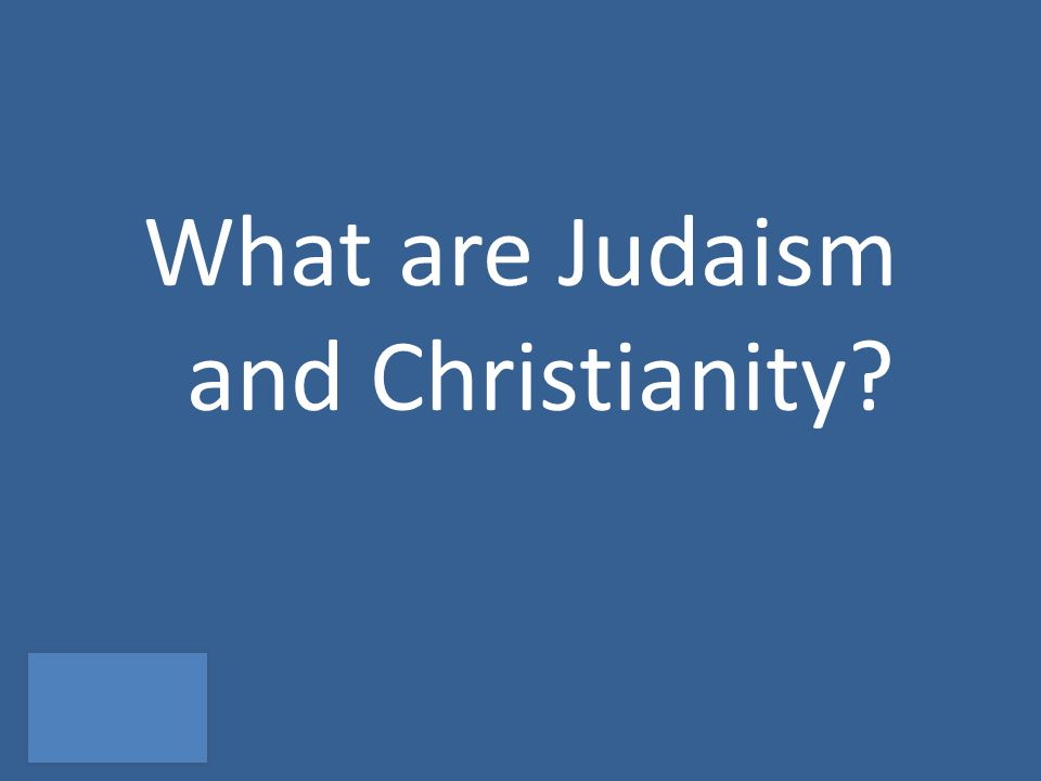 What are Judaism and Christianity
