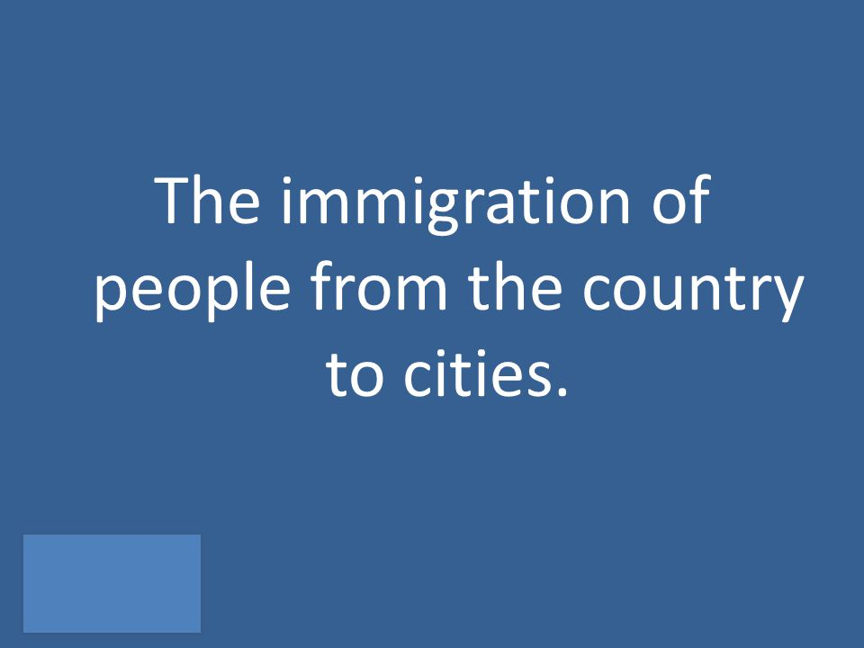 The immigration of people from the country to cities.