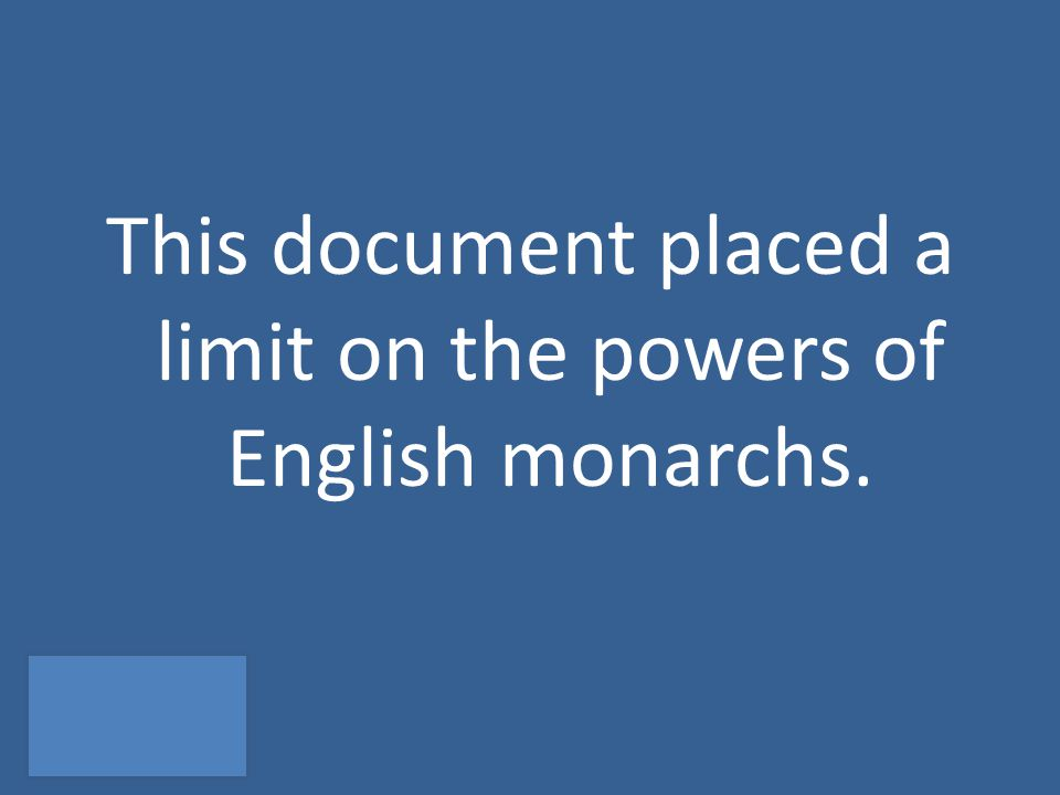This document placed a limit on the powers of English monarchs.