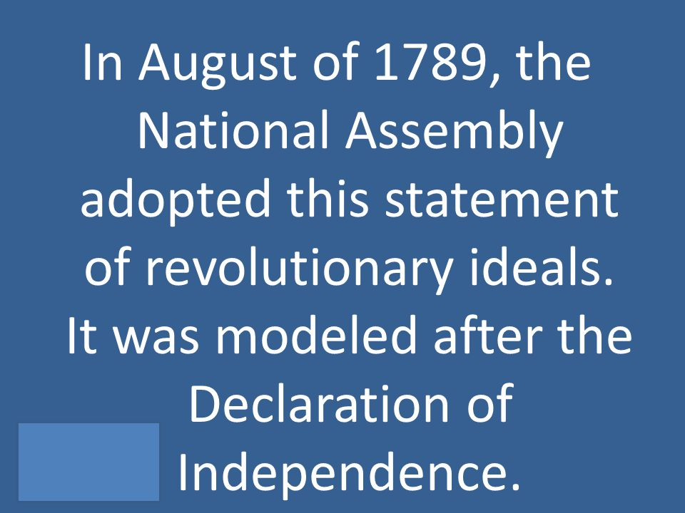 In August of 1789, the National Assembly adopted this statement of revolutionary ideals.