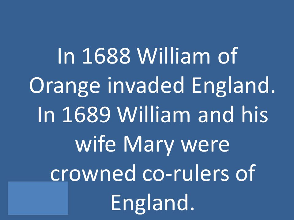 In 1688 William of Orange invaded England.
