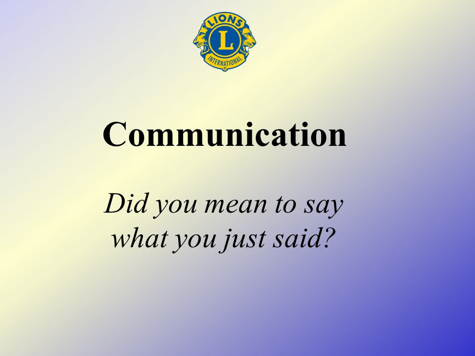 Communication Did you mean to say what you just said?