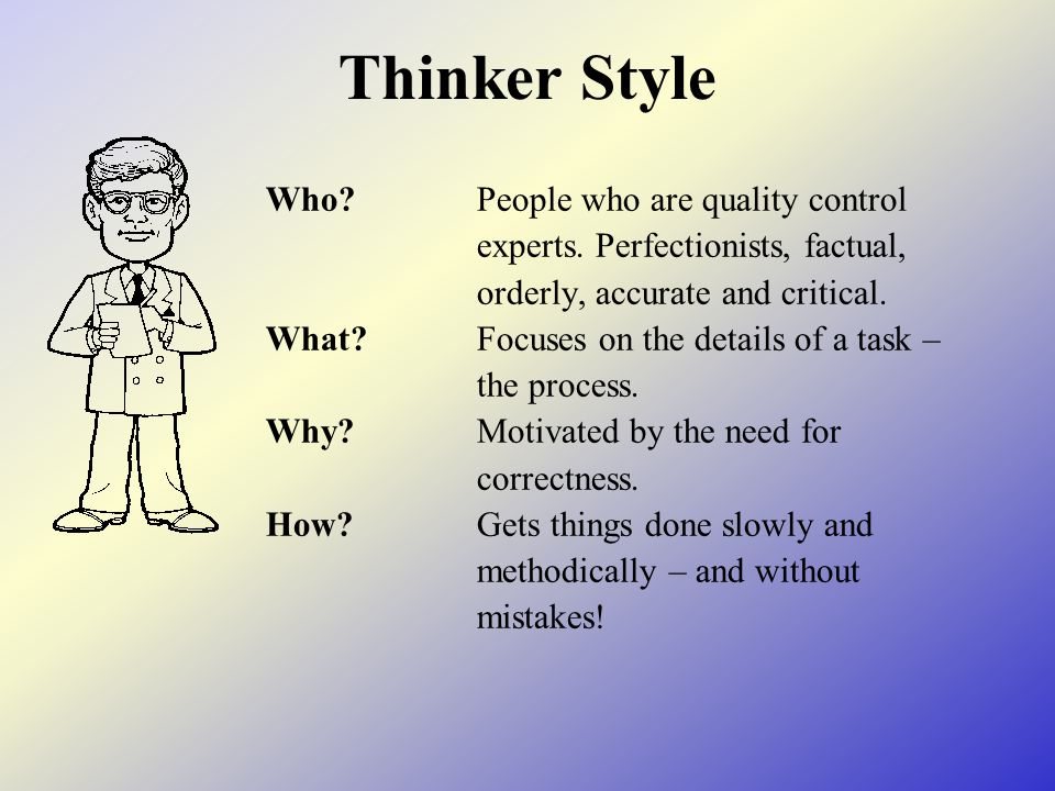 Thinker Style Who?People who are quality control experts.
