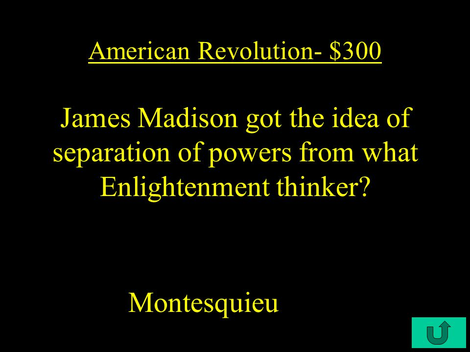 C3-$200 American Revolution- $200 Thomas Jefferson based the Declaration of Independence on the ideas of what Enlightenment thinker.