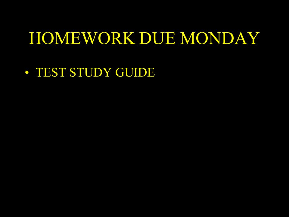 HOMEWORK DUE MONDAY TEST STUDY GUIDE