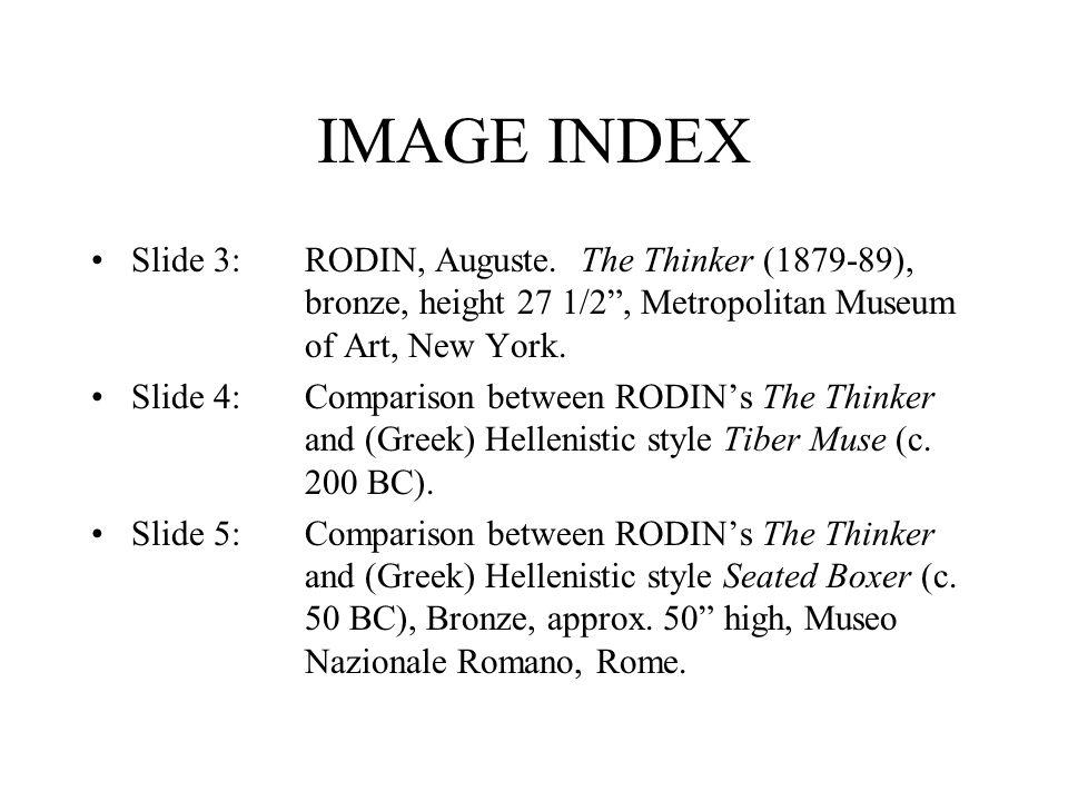 "IMAGE INDEX Slide 3:RODIN, Auguste. The Thinker (1879-89), bronze, height 27 1/2"", Metropolitan Museum of Art, New York. Slide 4:Comparison between RO"