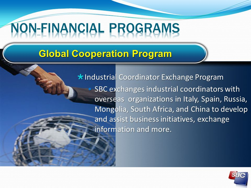  Industrial Coordinator Exchange Program SBC exchanges industrial coordinators with overseas organizations in Italy, Spain, Russia, Mongolia, South A