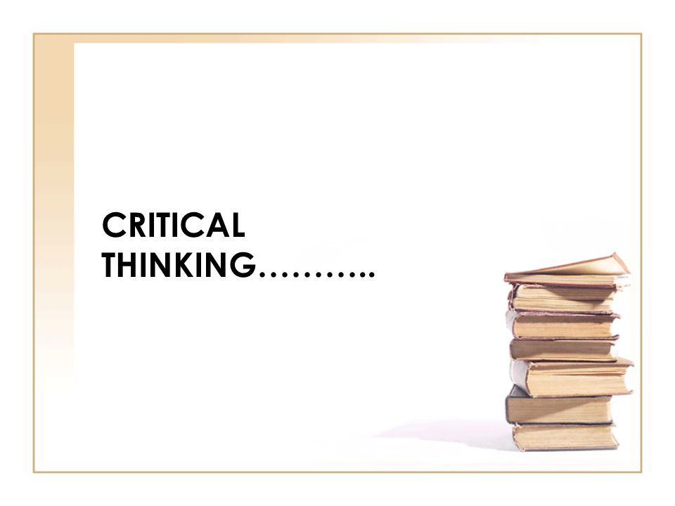 CRITICAL THINKING………..