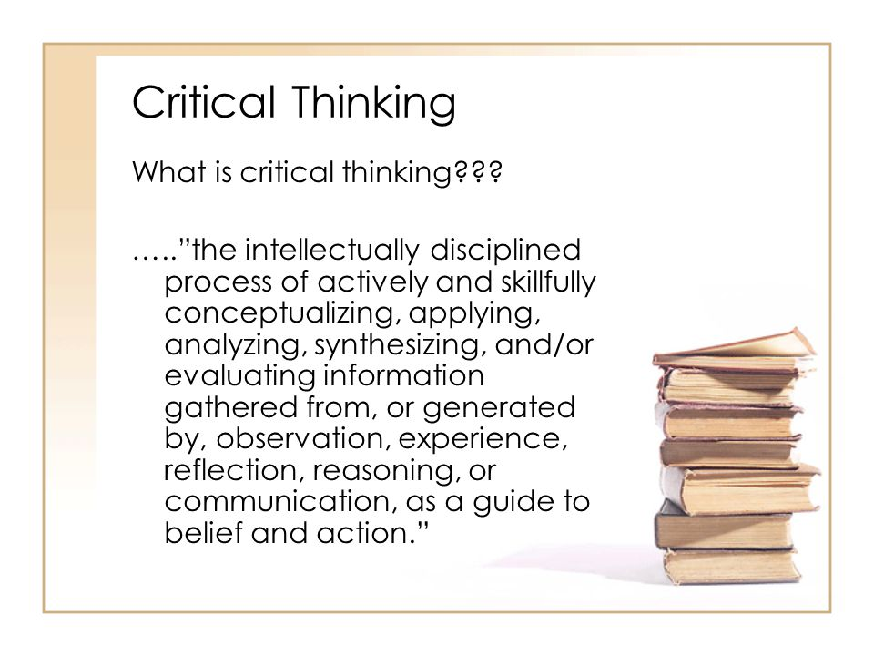 Critical Thinking What is critical thinking .
