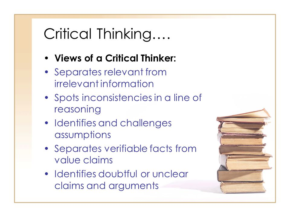Critical Thinking….Questions a Critical Thinker Asks: What is the purpose of my thinking.