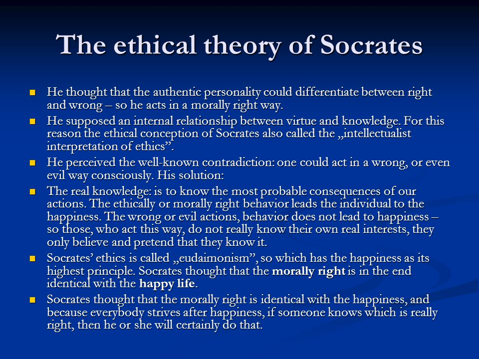 The ethical theory of Socrates He thought that the authentic personality could differentiate between right and wrong – so he acts in a morally right way.