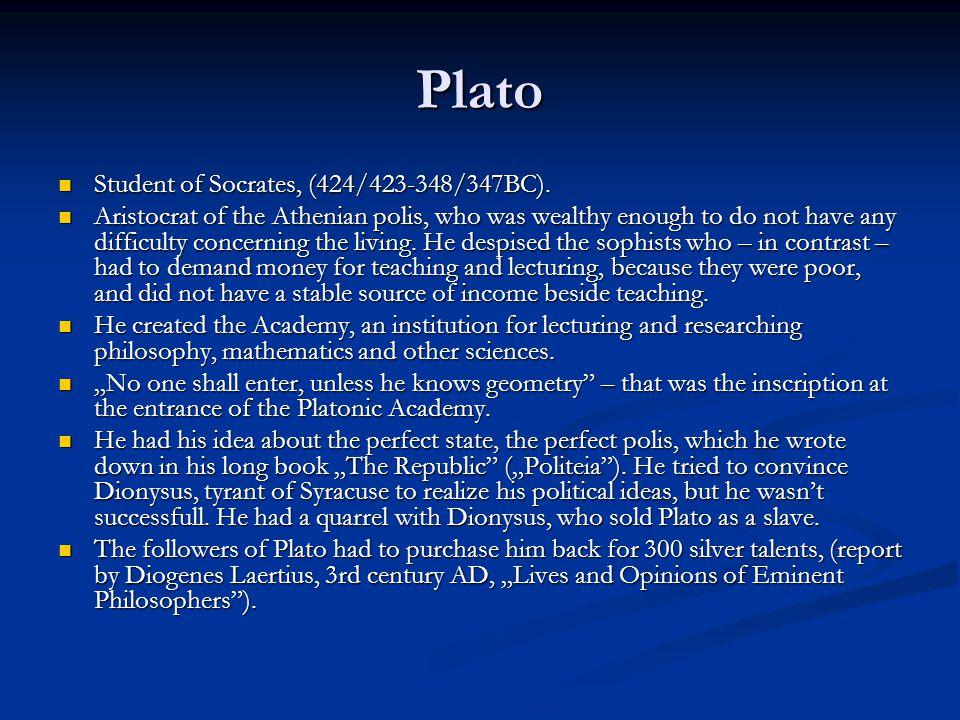Plato Student of Socrates, (424/423-348/347BC). Student of Socrates, (424/423-348/347BC).