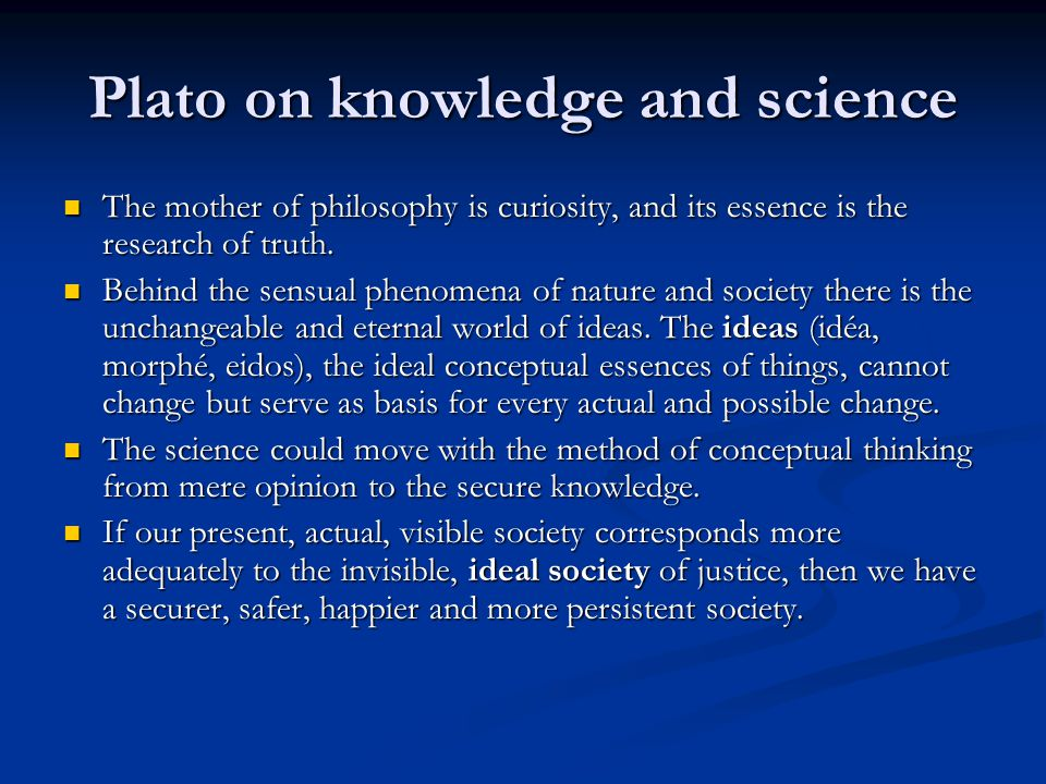 Plato on knowledge and science The mother of philosophy is curiosity, and its essence is the research of truth.