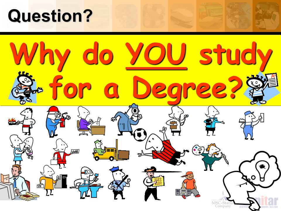 Question? Why do YOU study for a Degree?