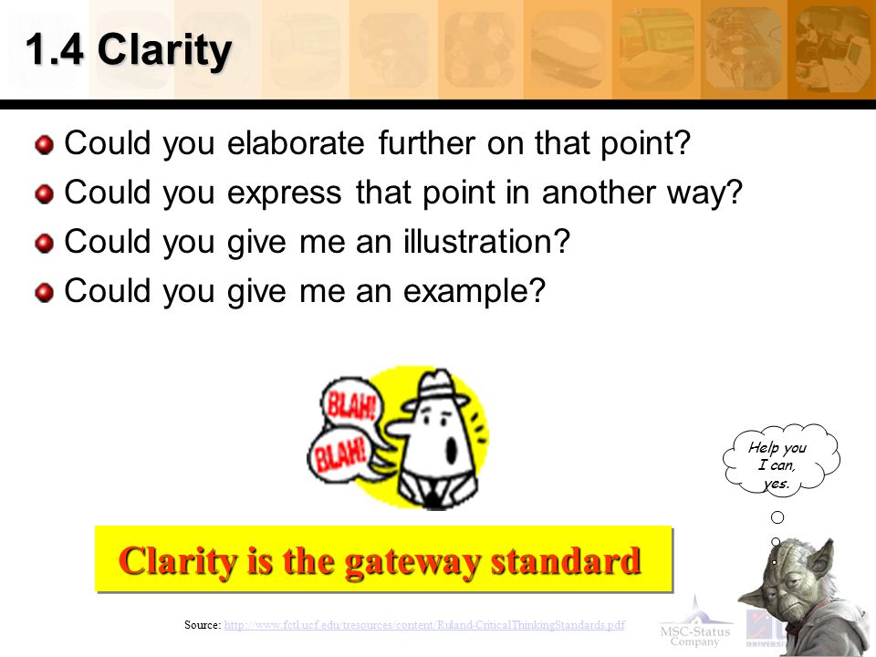 1.4 Clarity Could you elaborate further on that point? Could you express that point in another way? Could you give me an illustration? Could you give