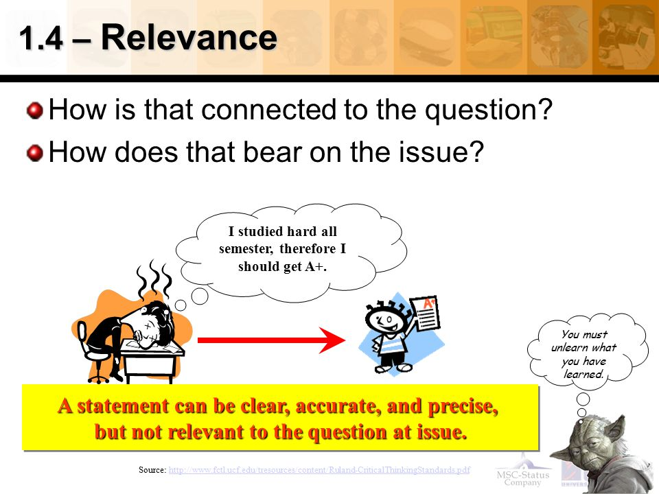 1.4 – Relevance How is that connected to the question? How does that bear on the issue? Source: http://www.fctl.ucf.edu/tresources/content/Ruland-Crit