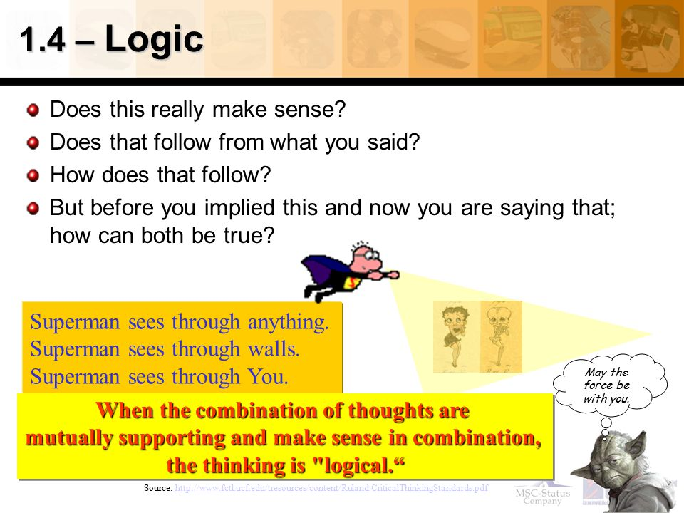 1.4 – Logic Does this really make sense? Does that follow from what you said? How does that follow? But before you implied this and now you are saying