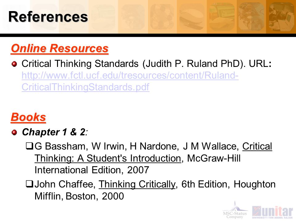References Online Resources Critical Thinking Standards (Judith P. Ruland PhD). URL: http://www.fctl.ucf.edu/tresources/content/Ruland- CriticalThinki