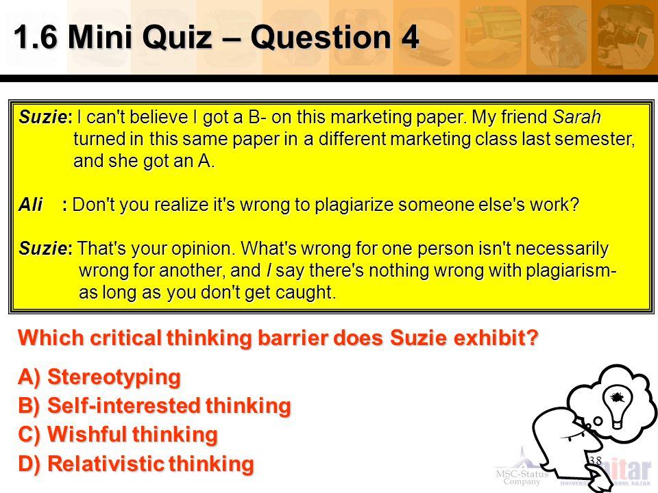 38 1.6 Mini Quiz – Question 4 Which critical thinking barrierdoes Suzie exhibit.