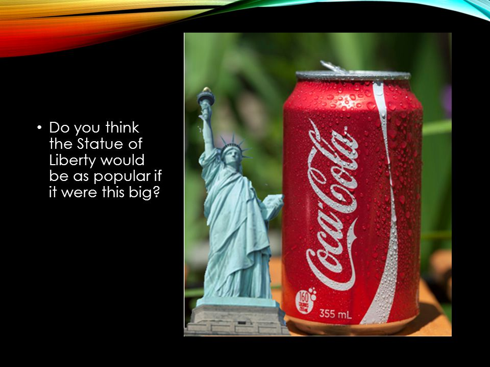 Do you think the Statue of Liberty would be as popular if it were this big?