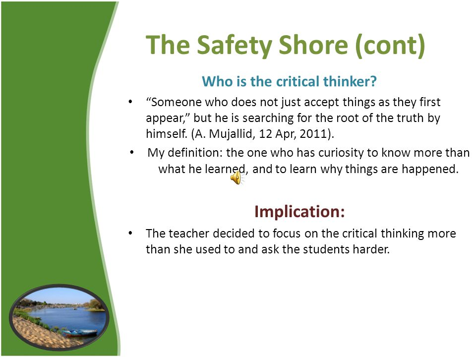 The Safety Shore (cont) Who is the critical thinker.