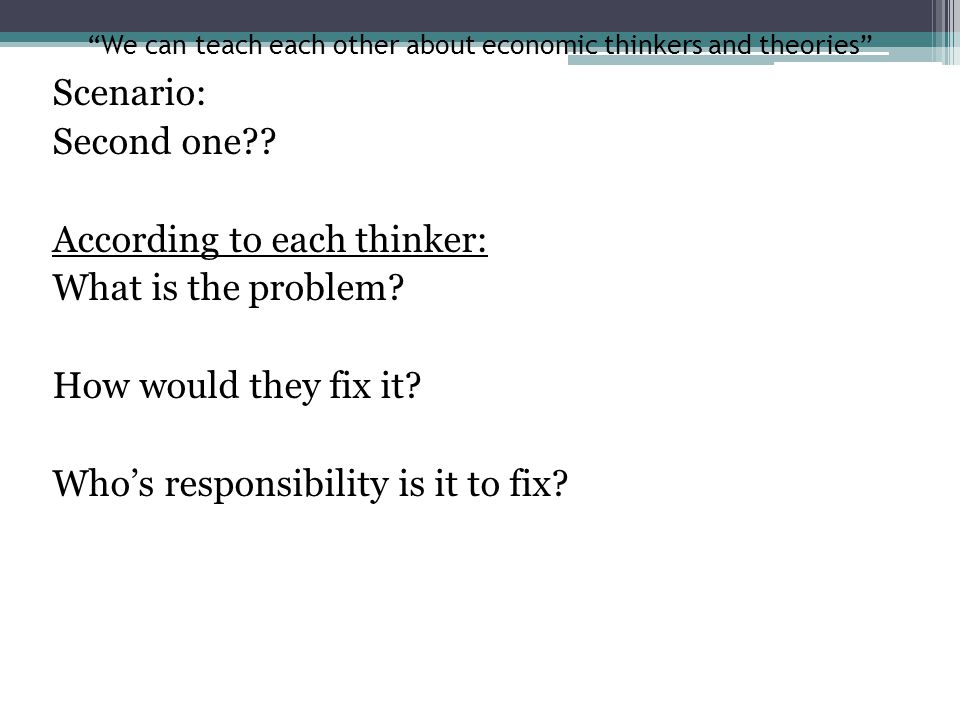 We can teach each other about economic thinkers and theories Scenario: Second one?.