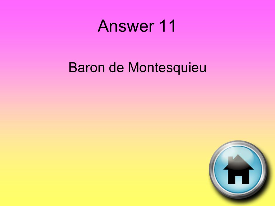 Answer 11 Baron de Montesquieu