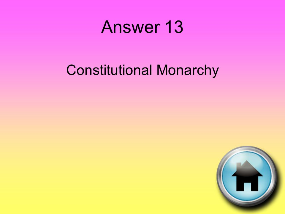 Answer 13 Constitutional Monarchy