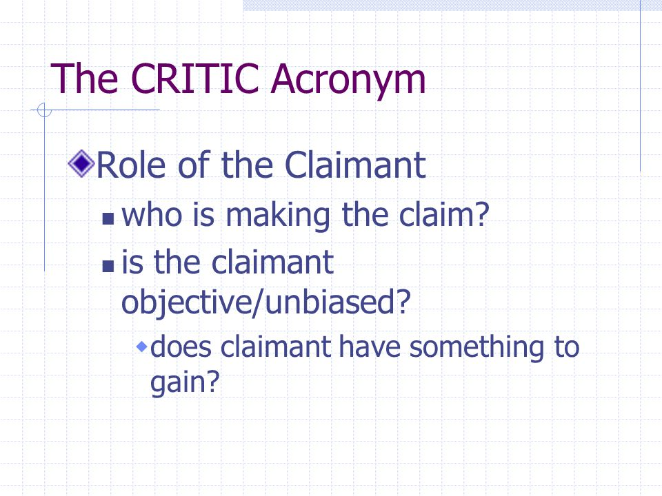 The CRITIC Acronym Role of the Claimant who is making the claim.