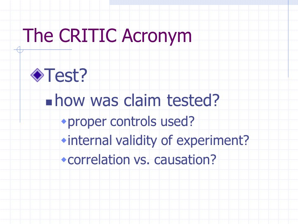 The CRITIC Acronym Test. how was claim tested.  proper controls used.