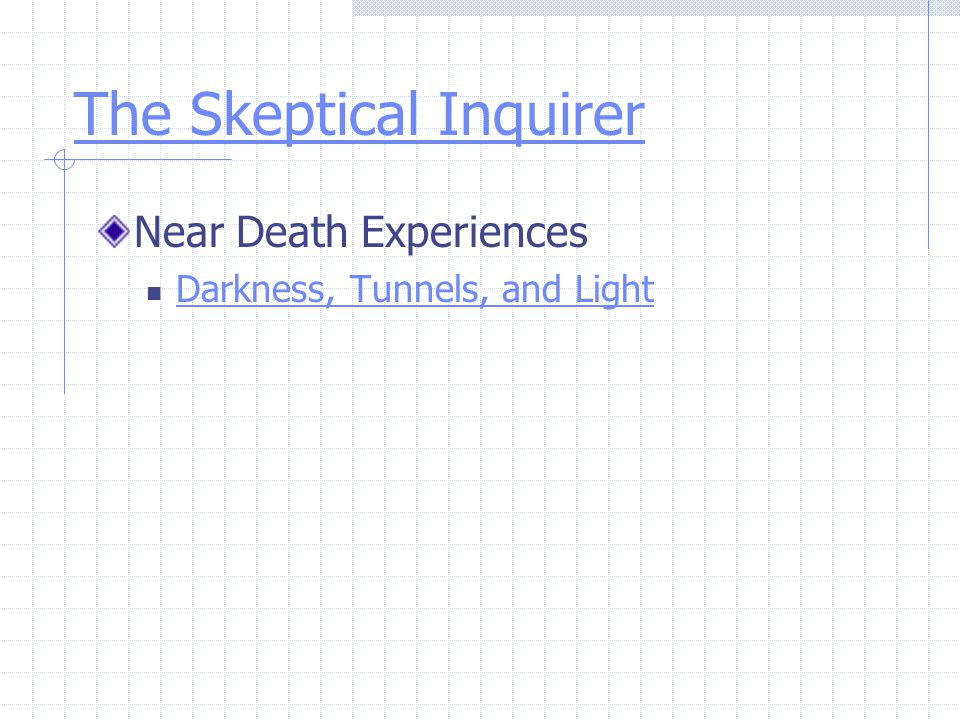 The Skeptical Inquirer Near Death Experiences Darkness, Tunnels, and Light