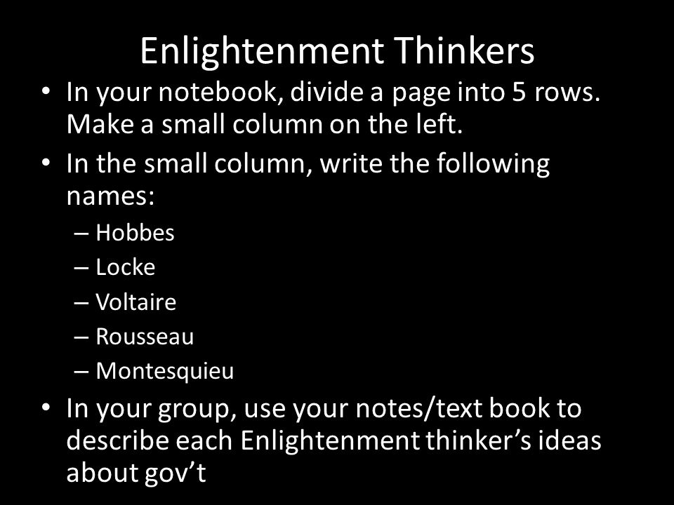 Enlightenment Thinkers In your notebook, divide a page into 5 rows. Make a small column on the left. In the small column, write the following names: –