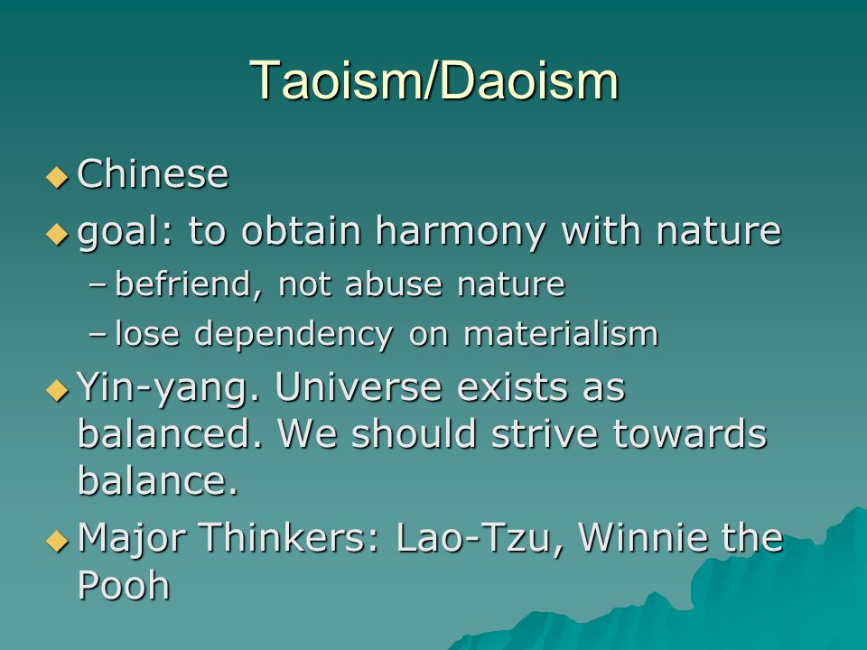 Taoism/Daoism  Chinese  goal: to obtain harmony with nature –befriend, not abuse nature –lose dependency on materialism  Yin-yang.