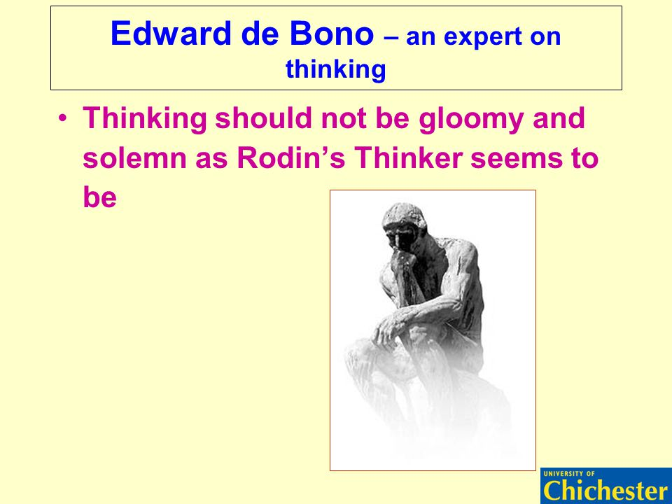 Edward de Bono – an expert on thinking Thinking should not be gloomy and solemn as Rodin's Thinker seems to be