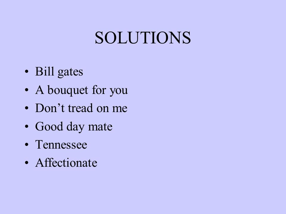 SOLUTIONS Bill gates A bouquet for you Don't tread on me Good day mate Tennessee Affectionate