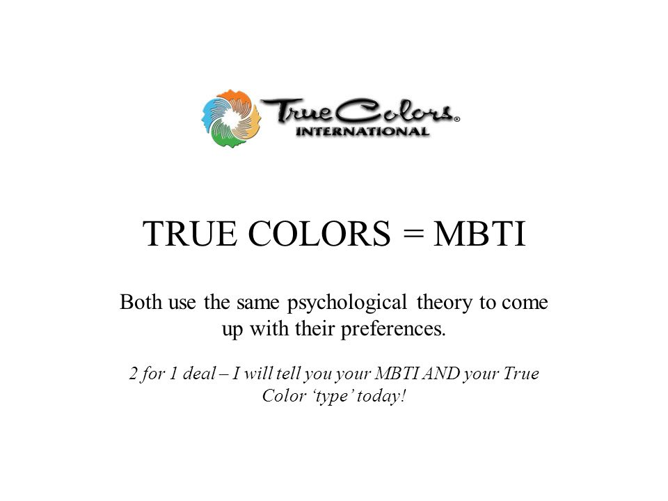 TRUE COLORS = MBTI Both use the same psychological theory to come up with their preferences. 2 for 1 deal – I will tell you your MBTI AND your True Co
