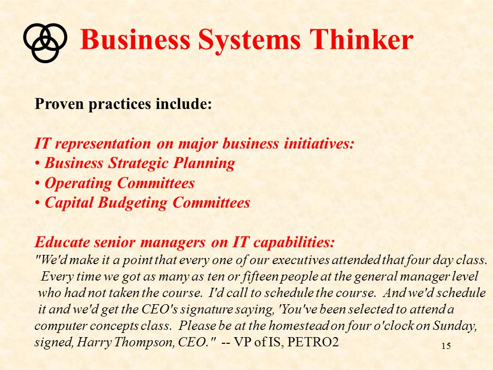 15 Proven practices include: IT representation on major business initiatives: Business Strategic Planning Operating Committees Capital Budgeting Commi