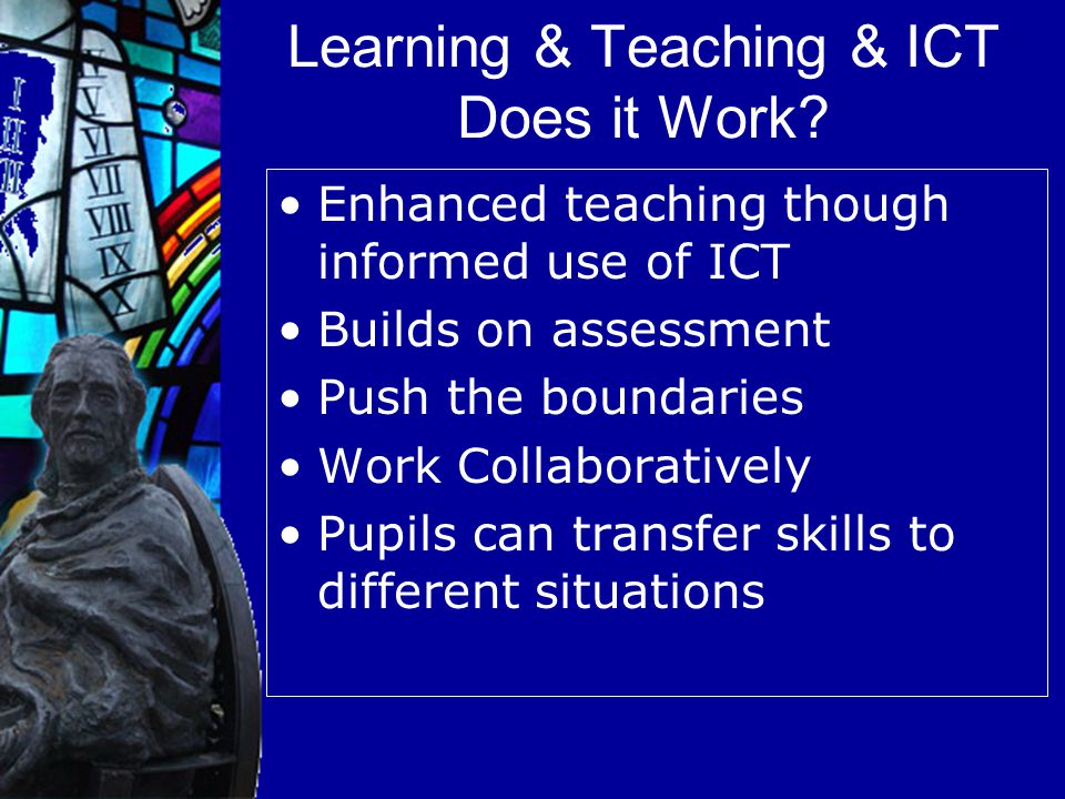 Learning & Teaching & ICT Does it Work.