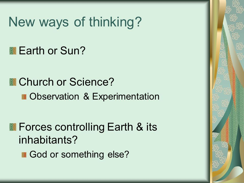New ways of thinking.Earth or Sun. Church or Science.