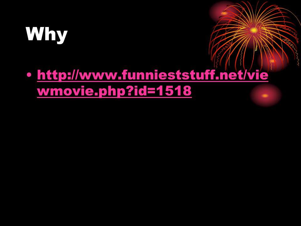 Why http://www.funnieststuff.net/vie wmovie.php id=1518http://www.funnieststuff.net/vie wmovie.php id=1518