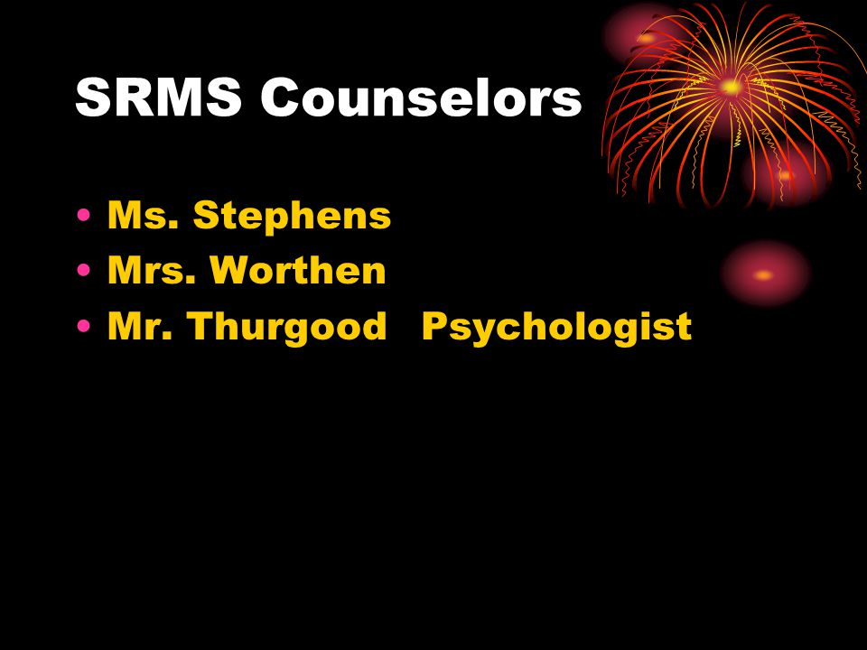 SRMS Counselors Ms. Stephens Mrs. Worthen Mr. ThurgoodPsychologist