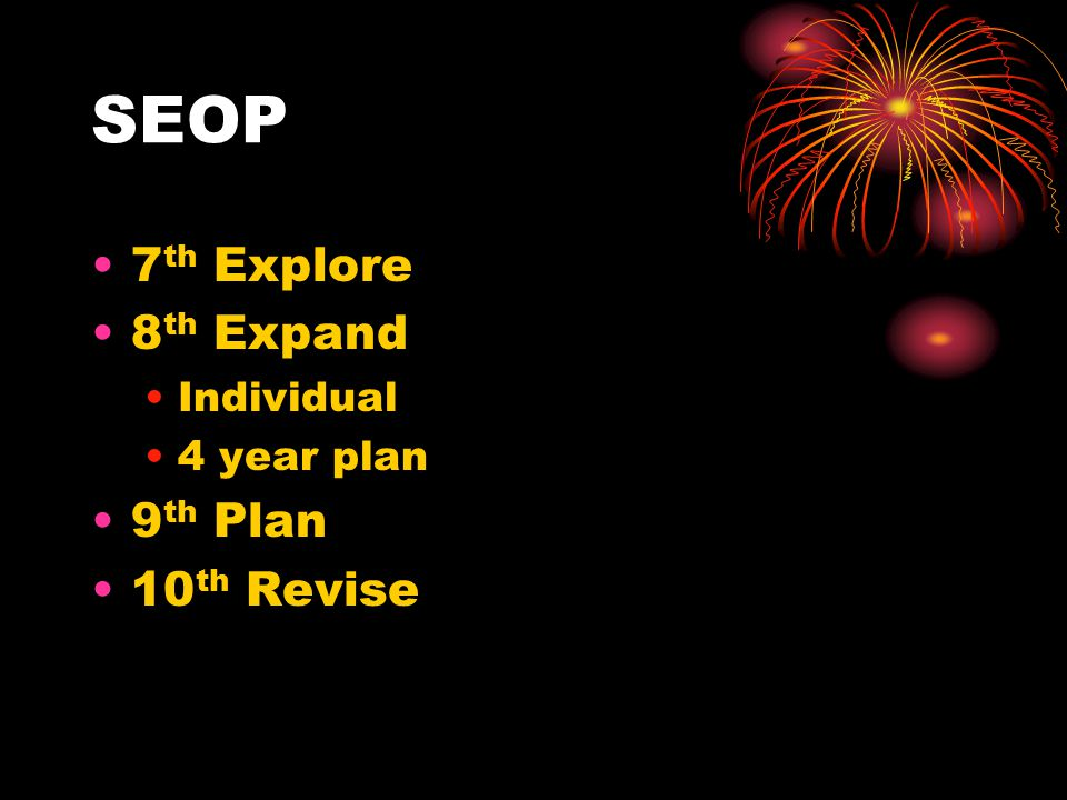 SEOP 7 th Explore 8 th Expand Individual 4 year plan 9 th Plan 10 th Revise