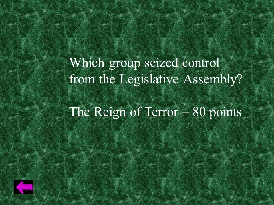 Which group seized control from the Legislative Assembly The Reign of Terror – 80 points