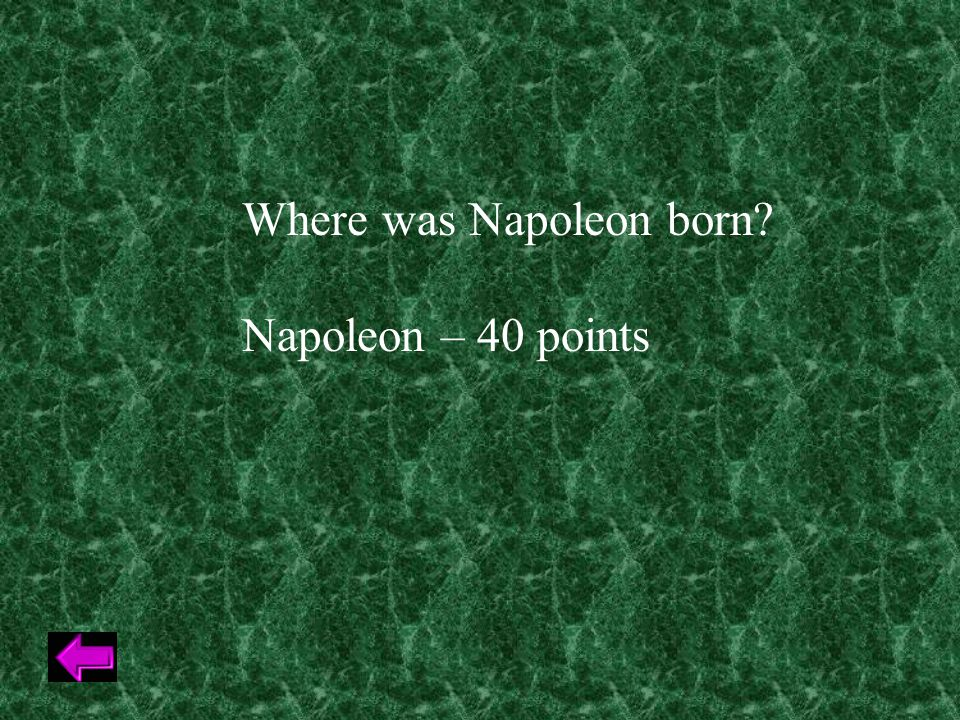 Where was Napoleon born Napoleon – 40 points