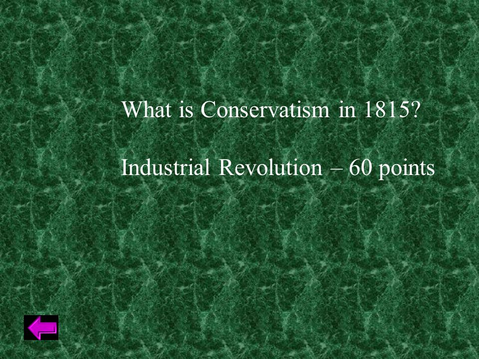 What is Conservatism in 1815 Industrial Revolution – 60 points
