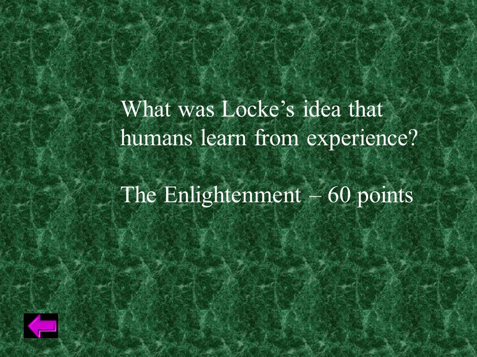 What was Locke's idea that humans learn from experience The Enlightenment – 60 points