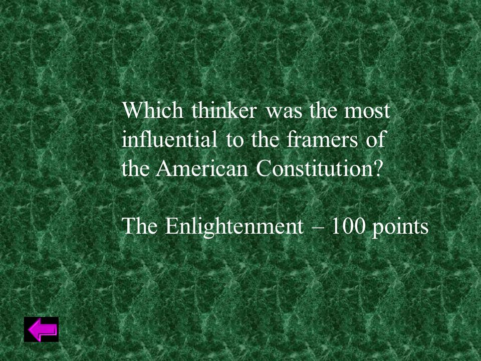 Which thinker was the most influential to the framers of the American Constitution.