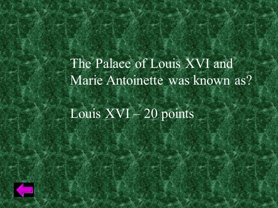 The Palace of Louis XVI and Marie Antoinette was known as Louis XVI – 20 points